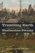 Trembling Earth: A Cultural History of the Okefenokee Swamp