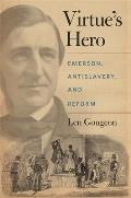 Virtue's Hero: Emerson, Antislavery, and Reform