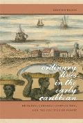 Ordinary Lives in the Early Caribbean: Religion, Colonial Competition, and the Politics of Profit