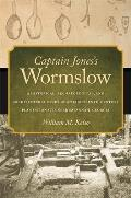 Captain Jones's Wormslow: A Historical, Archaeological, and Architectural Study of an Eighteenth-Century Plantation Site Near Savannah, Georgia