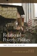 Relational Poverty Politics: Forms, Struggles, and Possibilities