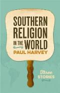 Southern Religion in the World: Three Stories