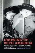 Growing Up with America: Youth, Myth, and National Identity, 1945 to Present