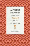 A Perfect Souvenir: Stories about Travel from the Flannery O'Connor Award for Short Fiction