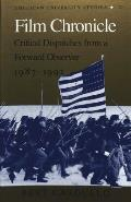 Film Chronicle Critical Dispatches from a Forward Observer 1987 1992