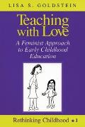 Teaching with Love; A Feminist Approach to Early Childhood Education