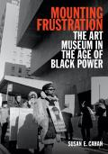 Mounting Frustration The Art Museum in the Age of Black Power