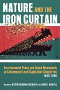 Nature and the Iron Curtain: Environmental Policy and Social Movements in Communist and Capitalist Countries, 1945-1990