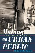 Making an Urban Public: Popular Claims to the City in Mexico, 1879-1932