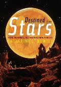 Destined for the Stars Faith the Future & Americas Final Frontier