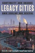 Legacy Cities: Continuity and Change Amid Decline and Revival