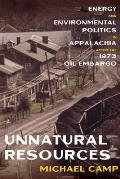 Unnatural Resources: Energy and Environmental Politics in Appalachia After the 1973 Oil Embargo