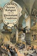 Science, Religion, and the Protestant Tradition: Retracing the Origins of Conflict
