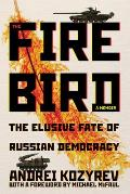 The Firebird: The Elusive Fate of Russian Democracy