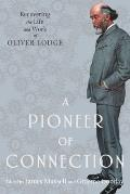 A Pioneer of Connection: Recovering the Life and Work of Oliver Lodge