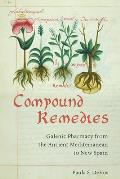 Compound Remedies: Galenic Pharmacy from the Ancient Mediterranean to New Spain