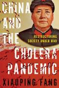China and the Cholera Pandemic: Restructuring Society Under Mao