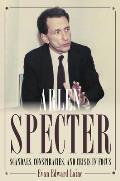 Arlen Specter: Scandals, Conspiracies, and Crisis in Focus
