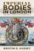 Imperial Bodies in London: Empire, Mobility, and the Making of British Medicine, 1880-1914