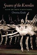 Swans Of The Kremlin Ballet & Power In Soviet Russia
