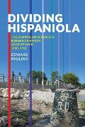 Dividing Hispaniola The Dominican Republics Border Campaign Against Haiti 1930 1961