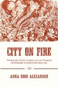 City on Fire: Technology, Social Change, and the Hazards of Progress in Mexico City, 1860-1910