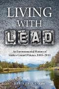 Living with Lead: An Environmental History of Idaho's Coeur D'Alenes, 1885-2011