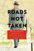 Roads Not Taken An Intellectual Biography of William C Bullitt