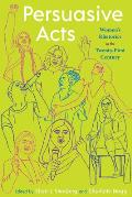 Persuasive Acts: Women's Rhetorics in the Twenty-First Century