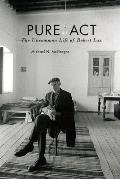 Pure Act The Uncommon Life of Robert Lax