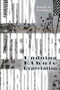 Latinx Literature Unbound: Undoing Ethnic Expectation