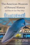 The American Museum of Natural History and How It Got That Way: With a New Preface by the Author and a New Foreword by Neil Degrasse Tyson