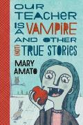 Our Teacher Is a Vampire & Other Not True Stories