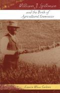 William J. Spillman and the Birth of Agricultural Economics