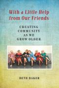With a Little Help from Our Friends Creating Community as We Grow Older