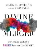 Divine Merger What Happens When Jesus Collides with Your Community