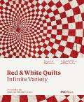 Red & White Quilts Infinite Variety Presented by the American Folk Art Museum
