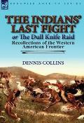 The Indians' Last Fight or The Dull Knife Raid: Recollections of the Western American Frontier