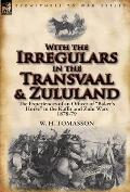 With the Irregulars in the Transvaal and Zululand: The Experiences of an Officer of Baker's Horse in the Kaffir and Zulu Wars 1878-79