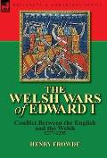 The Welsh Wars of Edward I: Conflict Between the English and the Welsh, 1277-1295