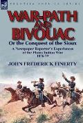 War-Path and Bivouac or the Conquest of the Sioux: a Newspaper Reporter's Experiences of the Plains Indian War 1876-79