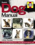 Dog Manual: the Complete Step-by-step Guide To Understanding and Caring for Your Dog
