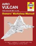Avro Vulcan Manual 1952 Onwards (B2 Model): An Insight Into Owning, Restoring, Servicing and Flying Britain's Legacy Cold War Bomber