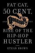 Fat Cat 50 Cent & the Rise of the Hip Hop Hustler