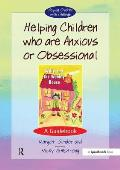 Helping Children Who Are Anxious or Obsessional: A Guidebook