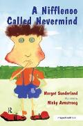 Nifflenoo Called Nevermind: a Story for Children Who Bottle Up Their Feelings