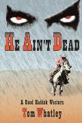 He Ain't Dead: A Novel of the Wicked West