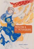 Moscow & St Petersburg 1900 1920 Art Life & Culture of the Russian Silver Age