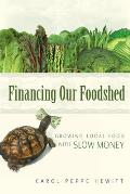 Financing Our Foodshed Growing Local Food with Slow Money