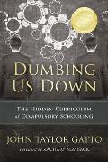 Dumbing Us Down The Hidden Curriculum of Compulsory Schooling 25th Anniversary Edition